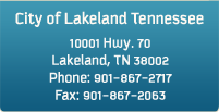 City of Lakeland, Tennessee 10001 Hwy. 70 Lakeland, TN 38002 Phone: 901-867-2717 Fax: 901-867-2063